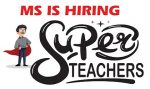 MS hiring Super Teachers and Mother Teachers